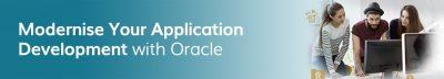 Modernise Your Application Development With Oracle