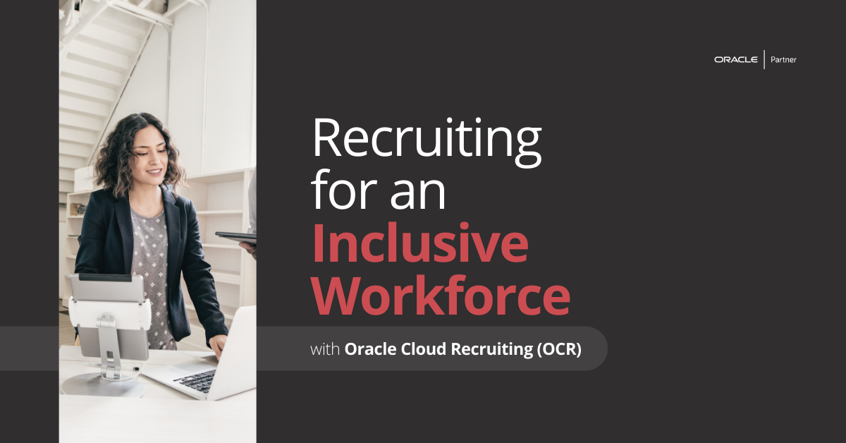 Recruiting for an Inclusive Workforce with Oracle Cloud Recruiting (OCR)