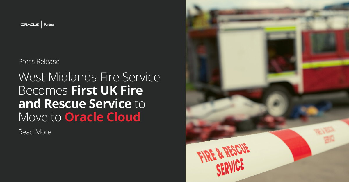 West Midlands Fire Service Becomes First UK Fire and Rescue Service to Move to Oracle Cloud