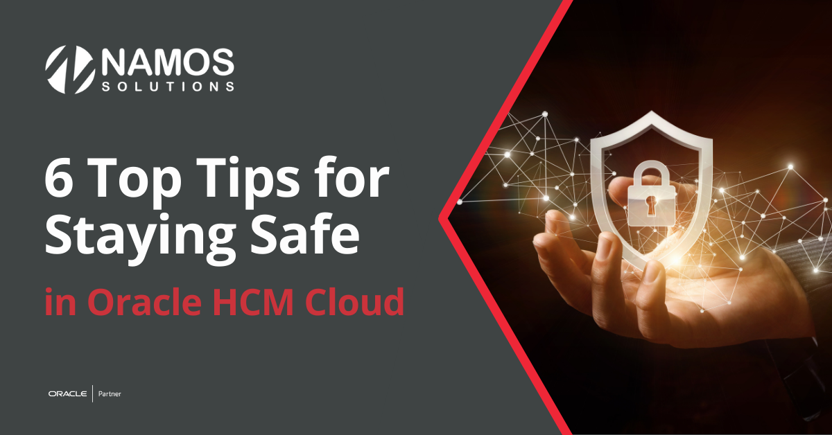 6 Top Tips for Staying Safe in Oracle HCM Cloud